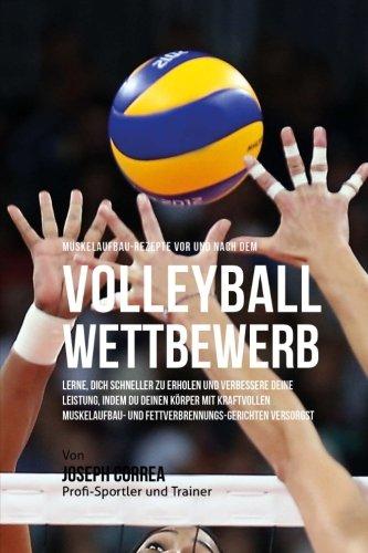 Download Muskelaufbau-Rezepte vor und nach dem Volleyball-Wettbewerb: Lerne, dich schneller zu erholen und verbessere deine Leistung, indem du deinen Korper ... versorgst (German Edition) pdf epub