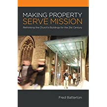 Making Property Serve Mission: Rethinking the Church's Buildings for the 21st Century