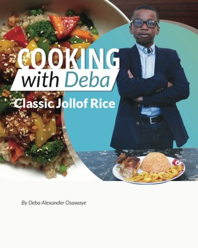 "Cooking with Deba - ""Classic Jollof Rice"" (Volume 1) by Deba Alexander Osawaye"