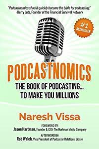 Podcastnomics: The Book Of Podcasting... To Make You Millions by Naresh Vissa ebook deal