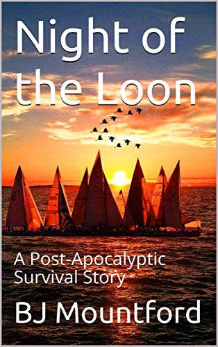 Night of the Loon: A Post-Apocalyptic Survival Story by [Mountford, BJ]