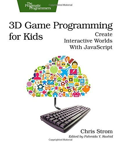3D Game Programming for Kids: Create Interactive Worlds with JavaScript (Pragmatic Programmers) by Chris Strom (2013-10-26)