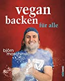 Vegan backen für alle: Über 70 süße & herzhafte Rezeptideen