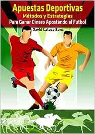 Apuestas Deportivas. Métodos y estrategias para ganar dinero apostando al futbol