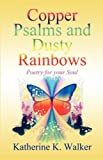 Copper Psalms and Dusty Rainbows, Katherine K. Walker, 1462625398
