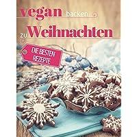 Vegan backen zu Weihnachten: Plätzchen, Torten & Konfekt für die schönste Zeit des Jahres (Vegan genießen, Band 3)