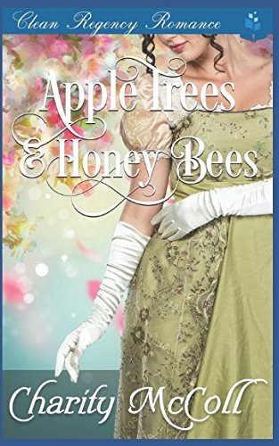 Books : Apple Trees and HoneyBees: Clean Regency Romance