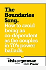 The Boundaries Song: How To Avoid Being As Co-Dependent As The Couples in 70's Power Ballads (The 'This or Prozac' series)