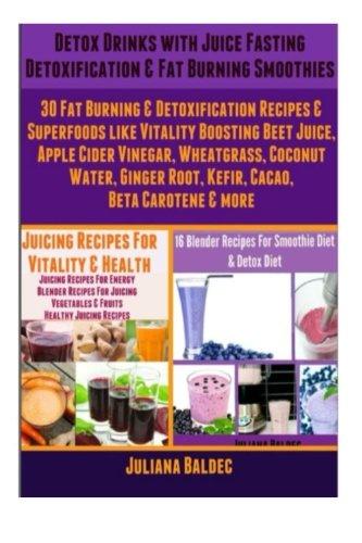Detox Drinks: Juice Fasting Detoxification & Fat Burning Smoothies: 30 Fat Burning & Detoxification Recipes & Superfoods like Beet Juice, Apple Cider ... Carotene (Juice Fasting & Detoxification) by Juliana Baldec