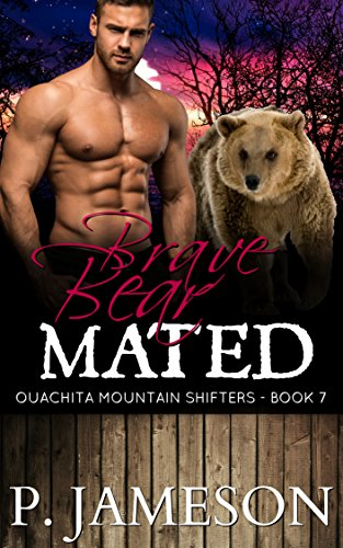 Brave Bear Mated (Ouachita Mountain Shifters Book 7) by [Jameson, P.]