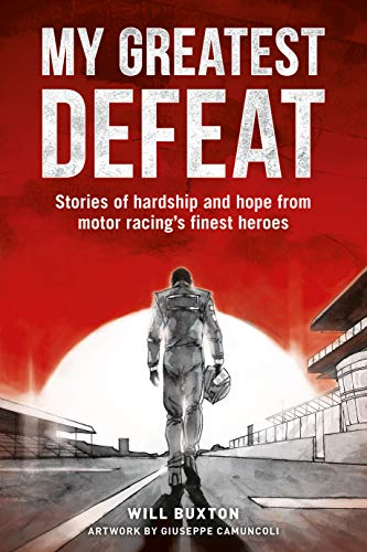 My Greatest Defeat: Stories of hardship and hope from motor racing's finest heroes ()