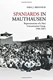 "Sara J. Brenneis, ""Spaniards in Mauthausen: Representations of a Nazi Concentration Camp, 1940-2015"" (U Toronto, 2018)"