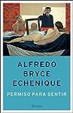 Permiso Para Sentir (Spanish Edition) by Alfredo Bryce Echenique (2005-09-01)