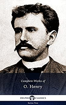 Delphi Complete Works of O. Henry (Illustrated) by [HENRY, O.]
