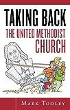 Taking Back the United Methodist Church, Mark Tooley, 1885224672