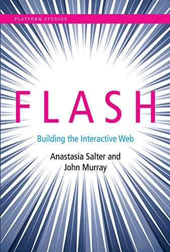 Flash: Building the Interactive Web (Platform Studies) by The MIT Press