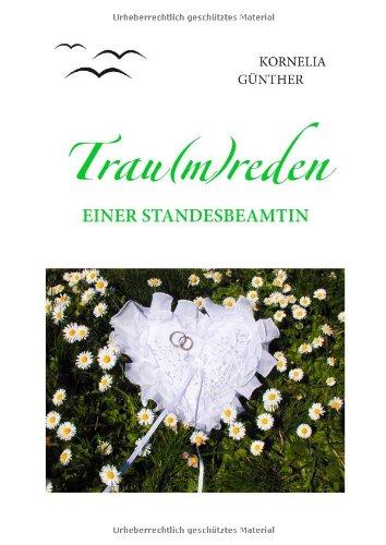 Trau(m)reden: einer Standesbeamtin Taschenbuch – 8. August 2011 Kornelia Günther Books on Demand 3844858407 Briefe