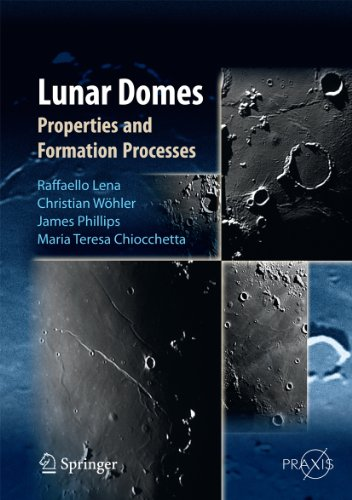 Download Lunar Domes: Properties and Formation Processes (Springer Praxis Books) Pdf