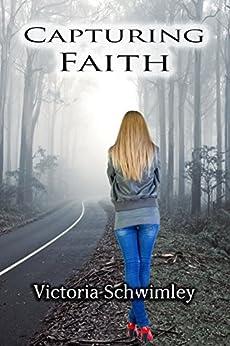 Capturing Faith by [Schwimley, Victoria]