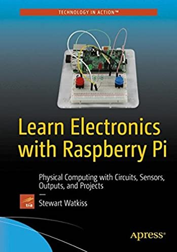 buy learn electronics with raspberry pi physical computing withlearn electronics with raspberry pi physical computing with circuits, sensors, outputs, and projects paperback \u2013 17 jul 2016