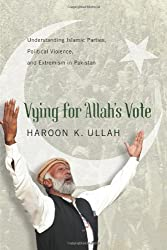 Vying for Allah's Vote: Understanding Islamic Parties, Political Violence, and Extremism in Pakistan (South Asia in World Affairs)