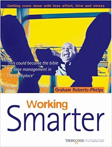 Working Smarter: How to Get More Done in Less Time, Effort and Stress