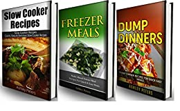 Quick and Easy Recipes Box Set: Slow Cooker, Freezer Meals and Dump Dinner Recipes For Busy Families (3 Books in 1) by [Peters, Ashley]