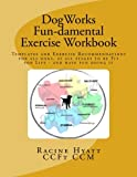 img - for DogWorks Fun-damental Exercise Workbook: Templates and Exercise Recommendations for all dogs, at all stages to be Fit for Life and have FUN doing it book / textbook / text book