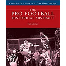 The Pro Football Historical Abstract: A Hardcore Fan's Guide to All-Time Player Rankings by Sean Lahman (2008-09-01)