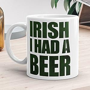 Irish I Had A Beer Mug - St Patrick's Day Funny Beer Lover Gift Ireland Beers Funny Mugs Pun I Wish Drinking Alcohol - Funny Mug 11oz or 15oz