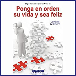 Ponga en orden su vida y sea feliz [Tidy Your Life and Be Happy]