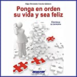 Ponga en orden su vida y sea feliz [Tidy Your Life and Be Happy] | Edgar Hernández Cancino Quintero
