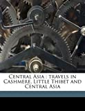 Central Asia : travels in Cashmere, Little Thibet and Central Asia, Bayard Taylor and Thomas Stevens, 1176354140