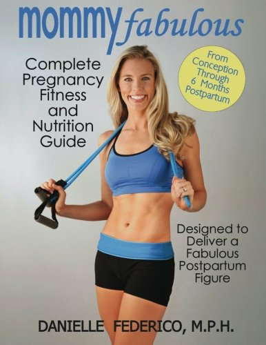 Mommy Fabulous: Complete Pregnancy Fitness and Nutrition Guide: Designed to Deliver a Fabulous Postpartum Figure