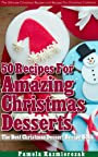 50 Recipes For Amazing Christmas Desserts – The Best Christmas Dessert Recipe Book (The Ultimate Christmas Recipes and Recipes For Christmas Collection 2)