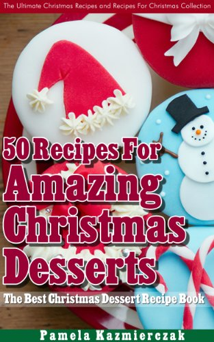 50 recipes for amazing christmas desserts the best christmas dessert recipe book the ultimate - Best Christmas Dessert Recipes