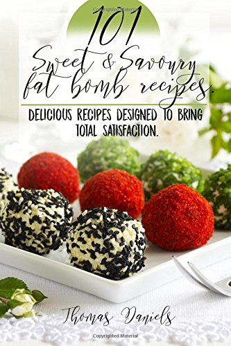 Sweet Fat - 101 Sweet and Savory Fat Bomb Recipes: 101 Sweet And Savory Fat Bombs For Weight Loss, Ketogenic Diet For Fat Loss, Cookbook With 100 Recipes, Delicious Snacks That Satiate Hunger, Use The Keto Diet!