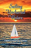 Sailing Uncharted Waters (Volume 1): A Mystical Voyage into the Unknown (Volume 1)