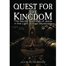 Quest for the Kingdom: The Secret Teachings of Jesus in the Light of Yogic Mysticism