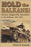 Hold the Balkans!, Robert M. Kennedy, 1572492287