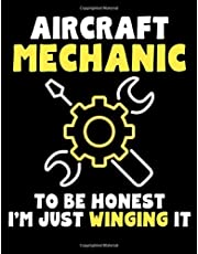 Aircraft Mechanic: To Be Honest I'm Just Winging It: Aircraft Mechanic Notebook Journal - 120 Page Lined Ruled Diary Large 8.5 x 11 - Composition Business Book Organizer Work - Aircraft Mechanic Gift