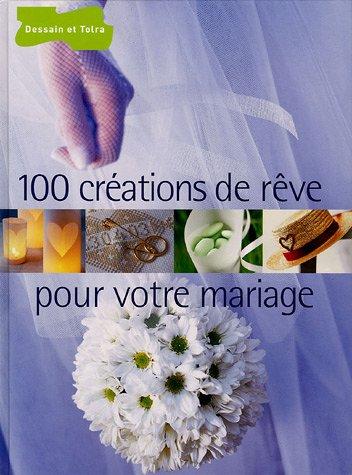 100 créations de rêve pour votre mariage Relié – 14 avril 2005 Véronique Méry Pascale Chombart de Lauwe Fabrice Besse Dessain et Tolra