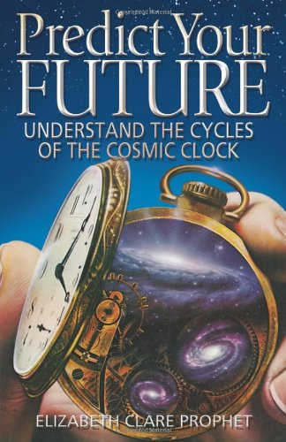 Predict Your Future: Understand The Cycles Of The Cosmic Clock (Climb the Highest ()