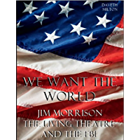We Want The World: Jim Morrison, The Living Theatre and the FBI (English Edition)