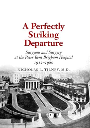 A Perfectly Striking Departure: Surgeons and Surgery at the Peter Bent Brigham Hospital, 1912 - 1980