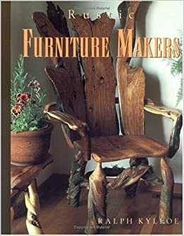 Awesome Rustic Furniture Makers: Ralph R. Kylloe: 9780879058753: Amazon.com: Books