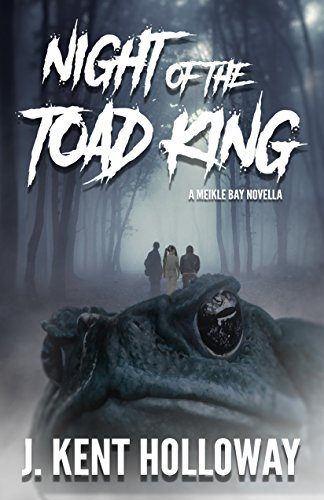 - The Night of the Toad King: A Meikle Bay Novella (The Meikle Bay Horror Series)
