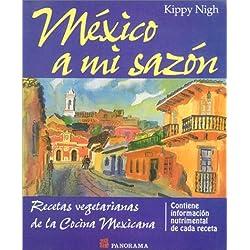 Mexico A Mi Sazon: Recetas Vegetarians de La Cocina Mexicana