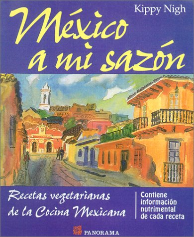 Mexico A Mi Sazon: Recetas Vegetarians de La Cocina Mexicana (Spanish Edition) by Brand: Book Publishing Company (TN)