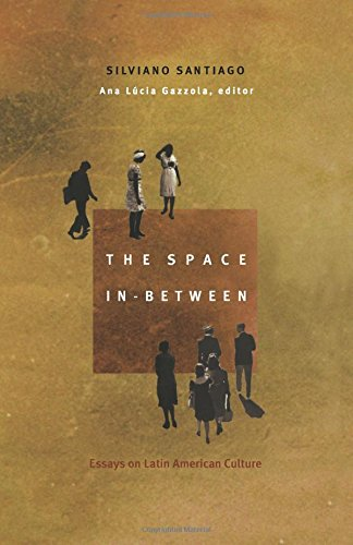 the space in between essays on latin american culture post  the space in between essays on latin american culture post contemporary interventions silviano santiago ana lucia gazzola 9780822327493 com